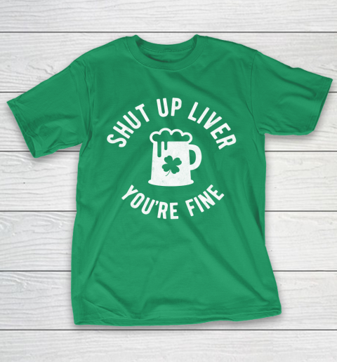 Beer Lover Funny Shirt St Patrick's Day  Shut Up Liver You're Fine  Beer Drinking T-Shirt 5