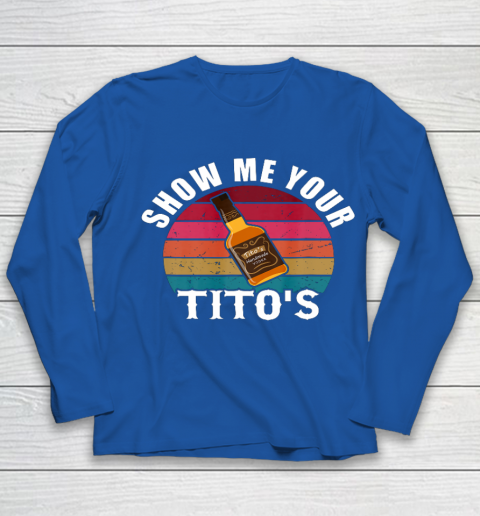 Show Me Your Tito s Funny Drinking Vodka Alcohol Lover tee Youth Long Sleeve 7