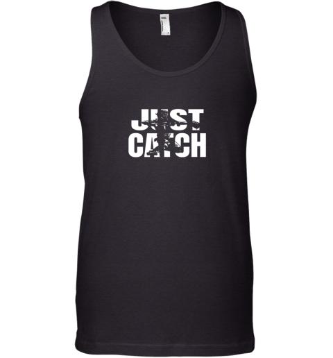 Just Catch Baseball Catchers Gear Shirt Baseballin Gift Tank Top