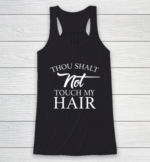 Funny Thou Shalt Not Touch My Hair Racerback Tank