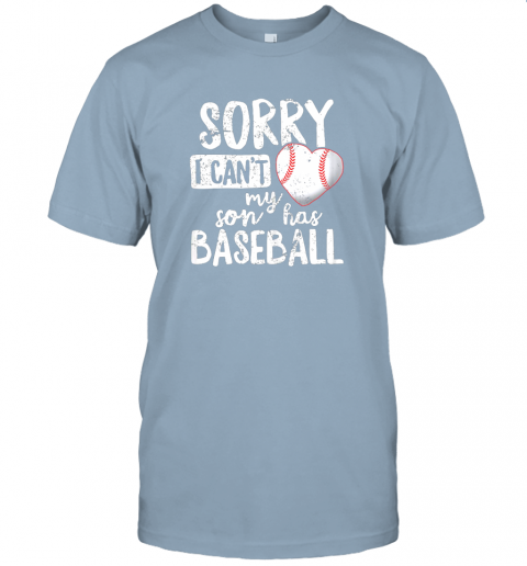 pxjb sorry i cant my son has baseball shirt funny mom dad jersey t shirt 60 front light blue
