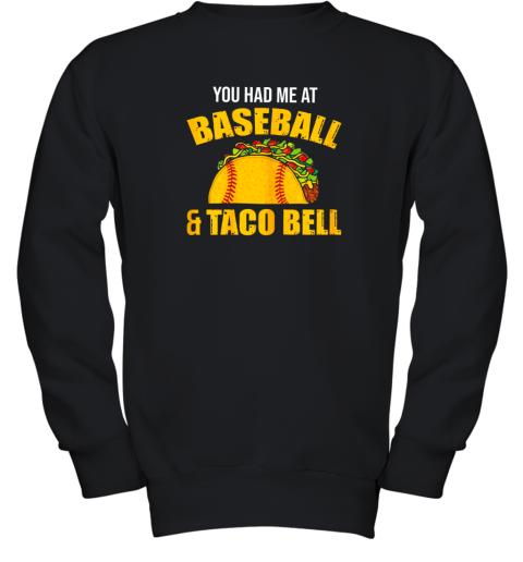 You Had Me At Baseball And Tacos Bell Youth Sweatshirt