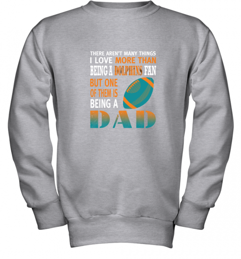 zv4v i love more than being a dolphins fan being a dad football youth sweatshirt 47 front sport grey