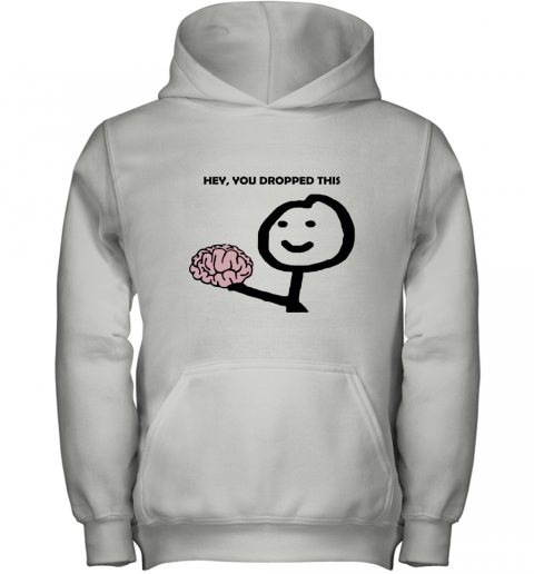 Hey You Dropped This Your Brain Sarcasm Youth Hoodie