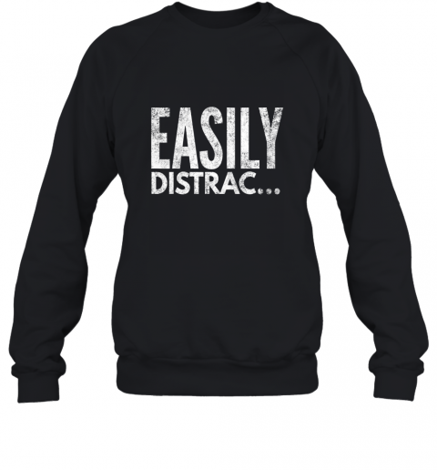 ADHD OCD Awareness Funny Easily Distracted TShirt Sweatshirt