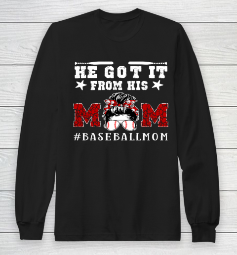 Funny Baseball Mom Mother s Day Gift He Got It From His Mom Long Sleeve T-Shirt