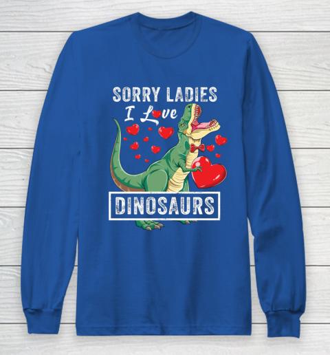 Sorry Ladies I Like Dinosaurs Valentine Boys Kids Trex Gift Long Sleeve T-Shirt 6