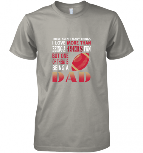 idh7 i love more than being a 49ers fan being a dad football premium guys tee 5 front light grey