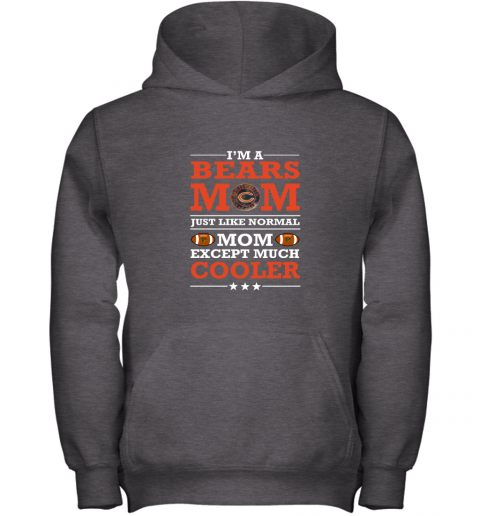 qnae i39 m a bears mom just like normal mom except cooler nfl youth hoodie 43 front dark heather