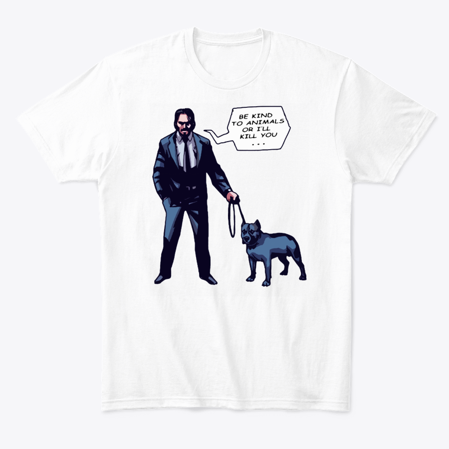 John Wick With A Dog Be Kind To Animal Or I will Kill You T-Shirt