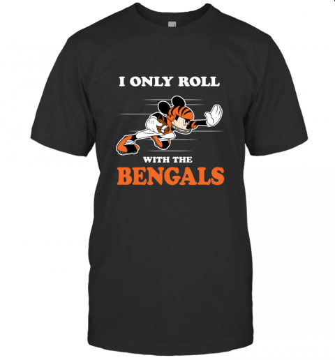 NFL Mickey Mouse I Only Roll With Cincinnati Bengals T-Shirt