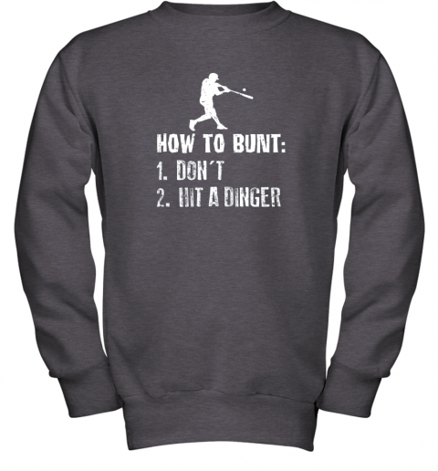 xzrc how to bunt don39 t hit a dinger shirt funny baseball youth sweatshirt 47 front dark heather