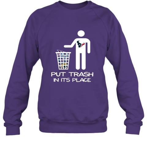 Houston Texans Put Trash In Its Place Funny NFL Sweatshirt