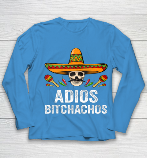 Adios Bitchachos Shirt Funny Mexican Skull Cinco De Mayo Youth Long Sleeve 5