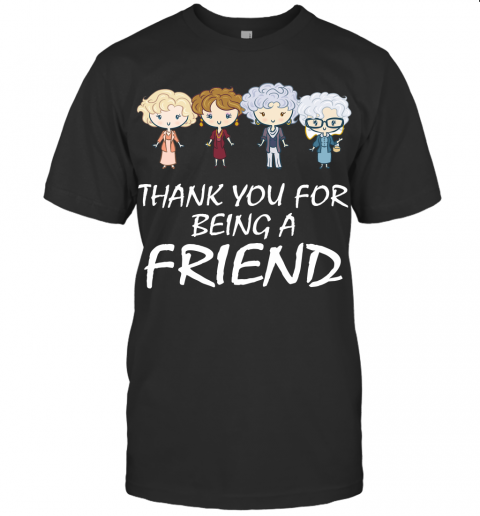 Thank You For Being A Friend Funny Golden Girls Movie Fan Gift