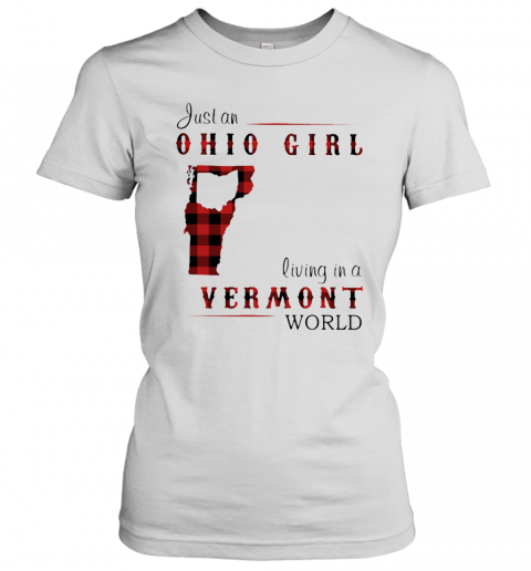 Just An Ohio Girl Living In A Vermont World Women's T-Shirt