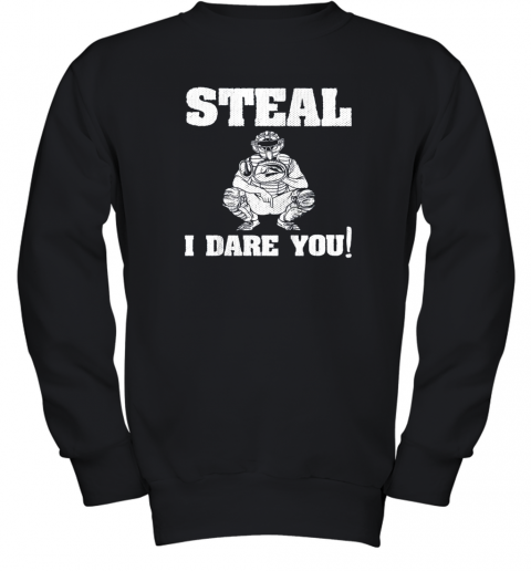 Kids Baseball Catcher Gift Funny Youth Shirt Steal I Dare You! Youth Sweatshirt