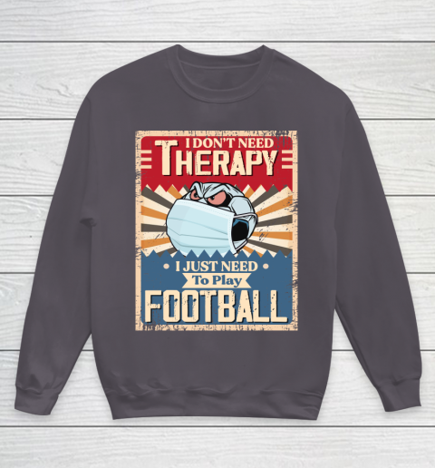 I Dont Need Therapy I Just Need To Play SOCCER Youth Sweatshirt 5