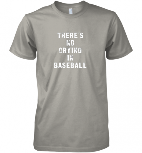 wyhg there39 s no crying in baseball funny premium guys tee 5 front light grey