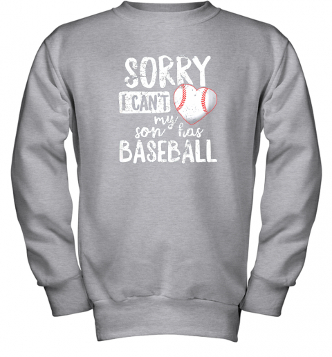 4zhy sorry i cant my son has baseball shirt funny mom dad youth sweatshirt 47 front sport grey