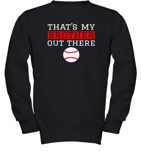 Sister Baseball Gift That's My Brother Baseball Sister Youth Sweatshirt