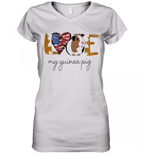 Love My Guinea Pig American Flag Independence Day Women's V-Neck T-Shirt