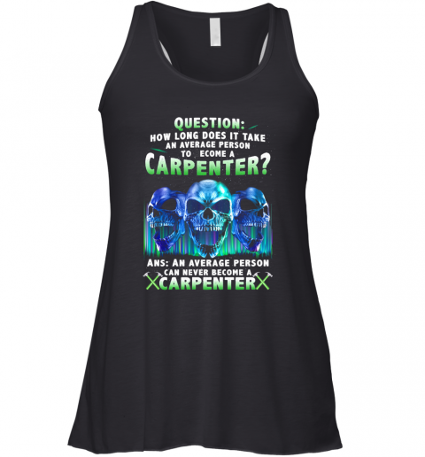 Question How Long Does It Take An Average Person To Ecome A Carpenter Skulls Racerback Tank