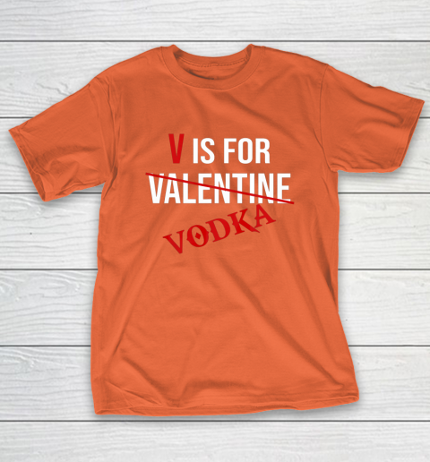 Funny V is for Vodka Alcohol T Shirt for Valentine Day T-Shirt 4