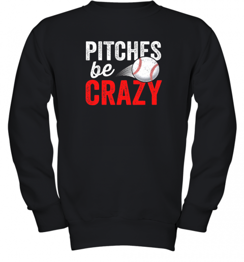 Pitches Be Crazy Baseball Shirt Funny Pun Mom Dad Adult Youth Sweatshirt