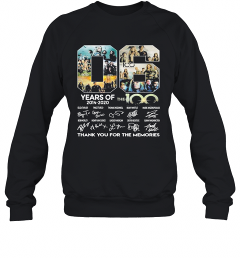 06 Years Of 2014 2020 The 100 Thank For The Memories Signatures Sweatshirt