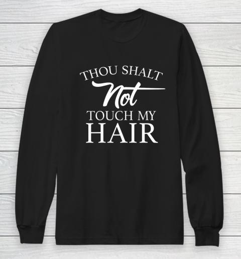 Funny Thou Shalt Not Touch My Hair Long Sleeve T-Shirt