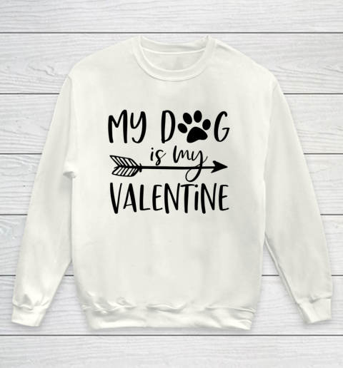 My Dog Is My Valentine Cute Funny Valentine s Day Youth Sweatshirt