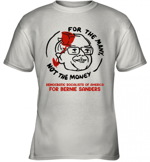 For The Many Not For The Money Democratic Bernie Sanders Youth T-Shirt