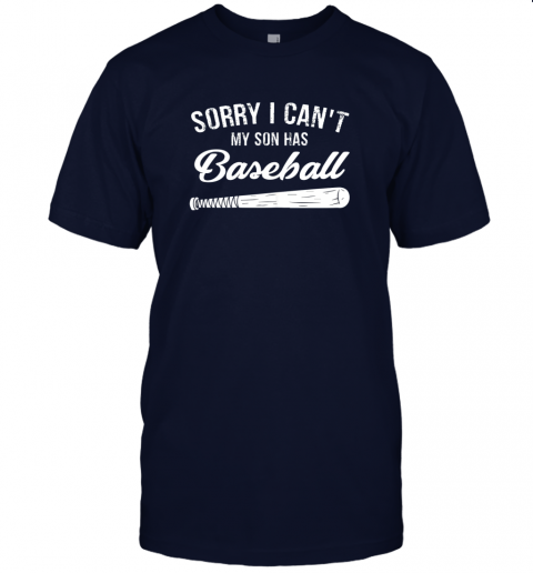eha7 sorry i cant my son has baseball shirt mom dad gift jersey t shirt 60 front navy