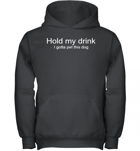 Hold My Drink I Gotta Pet This Dog Youth Hoodie