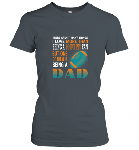 11p8 i love more than being a dolphins fan being a dad football ladies t shirt 20 front dark heather