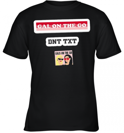 Gals On The Go Dnt Txt Youth T-Shirt