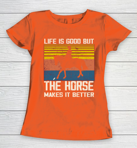 Life is good but The horse makes it better Women's T-Shirt 3