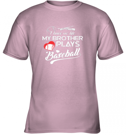 uxkk i have no life my brother plays baseball shirt funny gifts youth t shirt 26 front light pink
