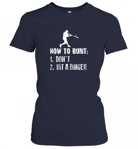 sjqy how to bunt don39 t hit a dinger shirt funny baseball ladies t shirt 20 front navy