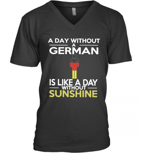 A Day Without A German Is Like A Day Without Sunshine V-Neck T-Shirt