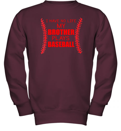 mbns i have no life my brother plays baseball youth sweatshirt 47 front maroon