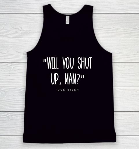 Will You Shut Up Man Joe Biden Tank Top