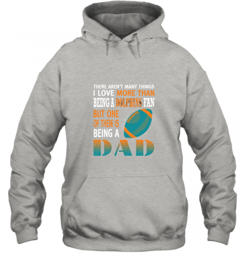 n88o i love more than being a dolphins fan being a dad football hoodie 23 front ash