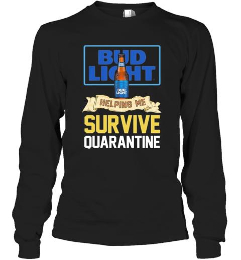 Bud Light Helping Me Survive Quarantine Long Sleeve T-Shirt