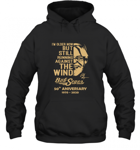 I am Older Now But Still Running Against The Wind Bob Seger Hoodie