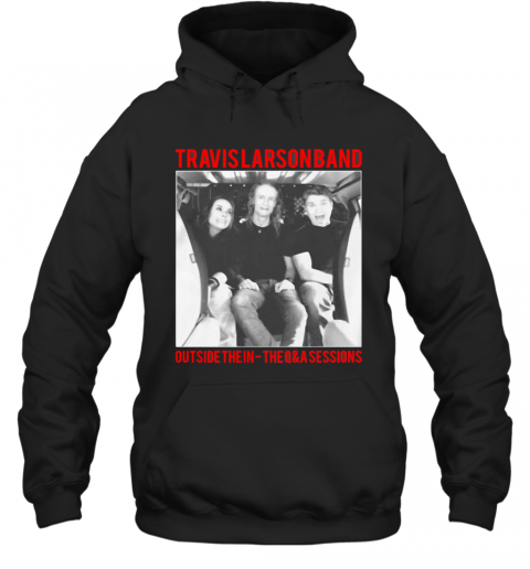 Travis Larson Band Outside The In The Q And A Sessions Hoodie