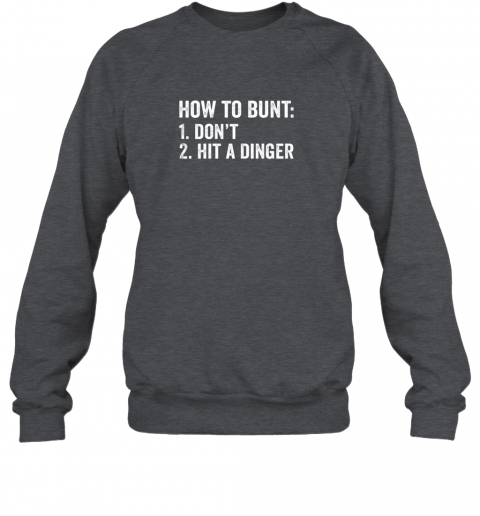 odq7 how to bunt 1 don39 t 2 hit a dinger shirt funny baseball sweatshirt 35 front dark heather