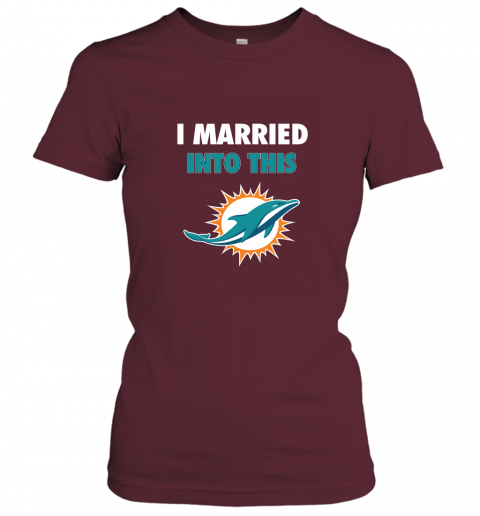 gscm i married into this miami dolphins football nfl ladies t shirt 20 front maroon