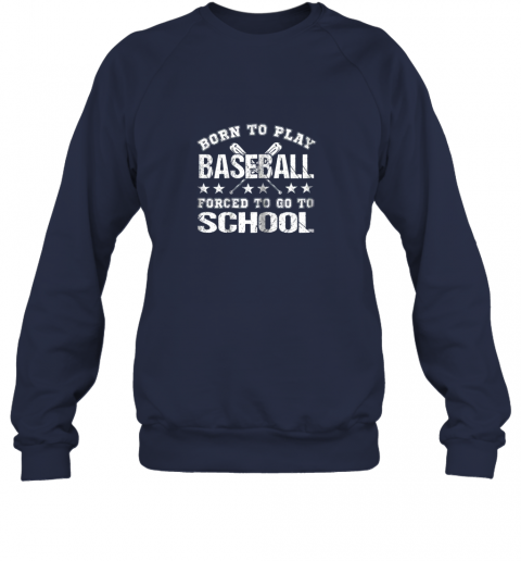 g9aq born to play baseball forced to go to school sweatshirt 35 front navy